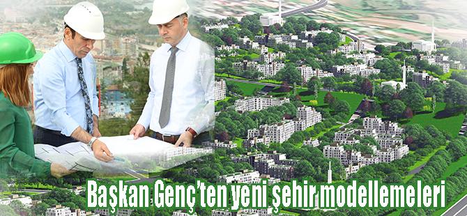 Başkan Genç'ten yeni şehir modellemeleri