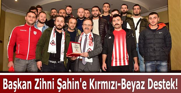 Başkan Zihni Şahin'e Kırmızı-Beyaz Destek!