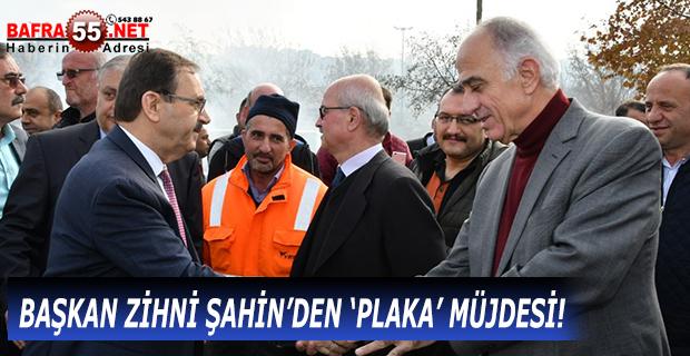 BAŞKAN ZİHNİ ŞAHİN'DEN 'PLAKA' MÜJDESİ!