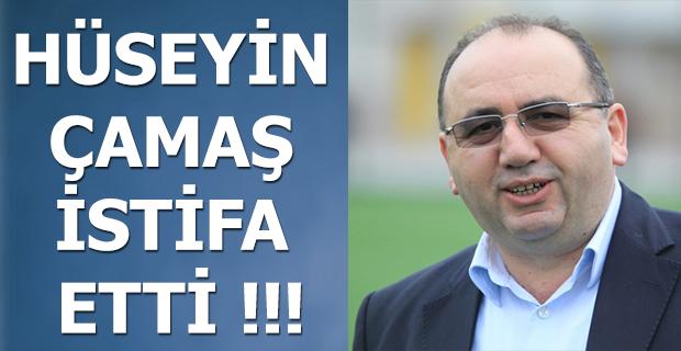 HÜSEYİN ÇAMAŞ İSTİFA ETTİ !!!