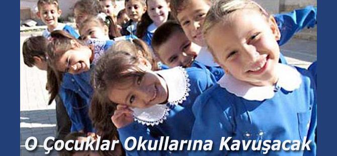 O Çocuklar Okullarına Kavuşacak