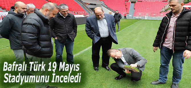 Bafralı Türk 19 Mayıs Stadyumunu İnceledi