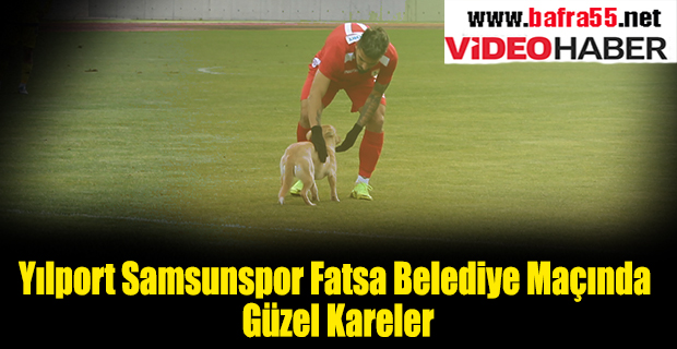 Yılport Samsunspor Fatsa Belediye Maçında Güzel Kareler