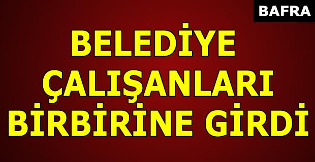 BELEDİYE ÇALIŞANLARI BİRBİRİNE GİRDİ !!!