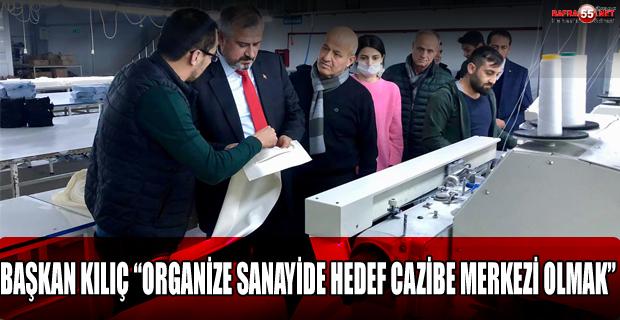 """Başkan Kılıç; """"Her Adımımız Organize Sanayimizin Cazibesini Arttırmaya Yönelik Olmalı"""""""