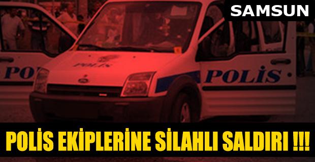 SAMSUN'DA POLİS EKİPLERİNE SİLAHLI SALDIRI !!!