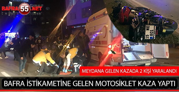 BAFRA İSTİKAMETİNE GELEN MOTOSİKLET KAZA YAPTI; 2 YARALI