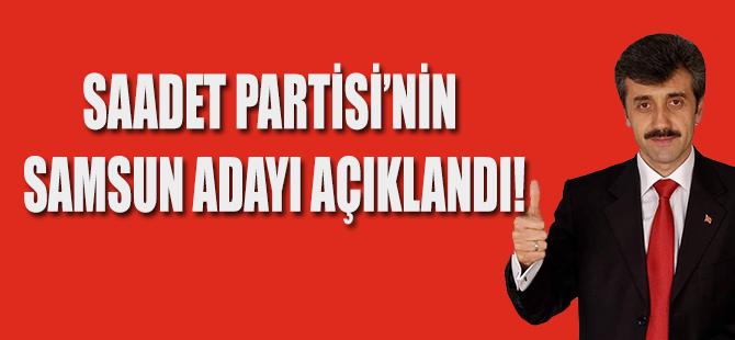 SAADET PARTİSİ'NİN SAMSUN ADAYI AÇIKLANDI!