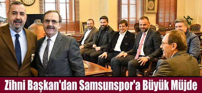 Zihni Başkan'dan Samsunspor'a Büyük Müjde