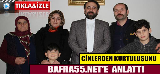 CİNLERDEN KURTULUŞUNU BAFRA55.NET'E ANLATTI