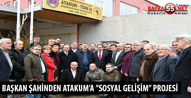 BAŞKAN ŞAHİNDEN ATAKUM'A ''SOSYAL GELİŞİM'' PROJESİ