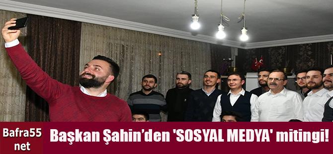 'SOSYAL MEDYA' mitingi!