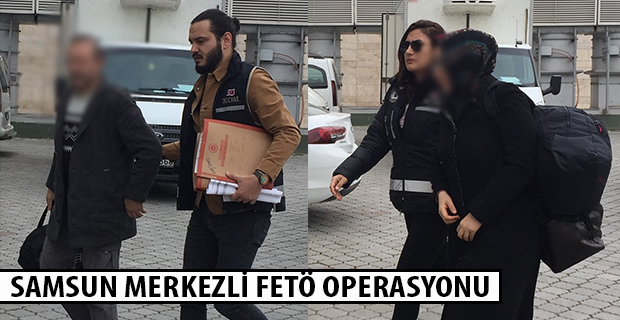SAMSUN MERKEZLİ FETÖ OPERASYONU