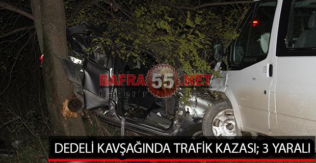 DEDELİ KAVŞAĞINDA TRAFİK KAZASI; 3 YARALI