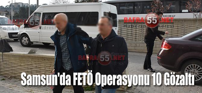 Samsun'da FETÖ Operasyonu 10 Gözaltı