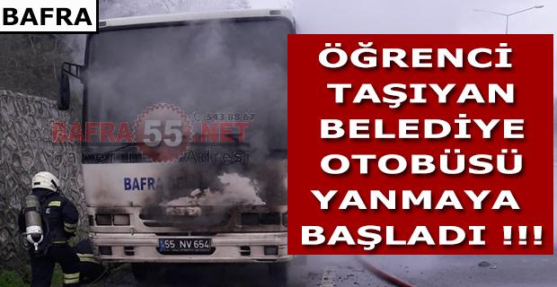 ÖĞRENCİ TAŞIYAN BELEDİYE OTOBÜSÜ YANMAYA BAŞLADI !!!