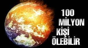100 milyon kişi ölebilir
