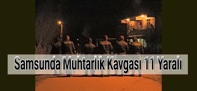 Samsunda Muhtarlık Kavgası 11 Yaralı