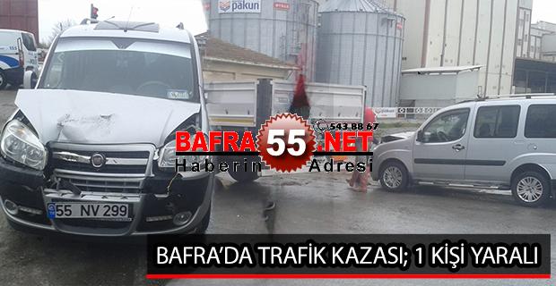 BAFRA'DA TRAFİK KAZASI; 1 KİŞİ YARALI