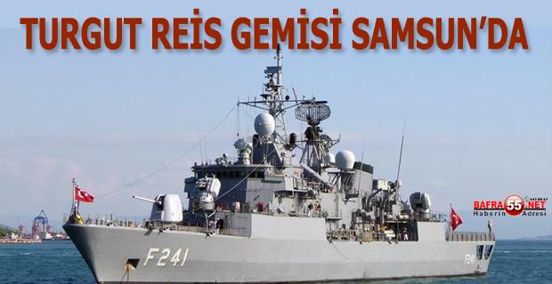 TURGUT REİS GEMİSİ SAMSUN'DA