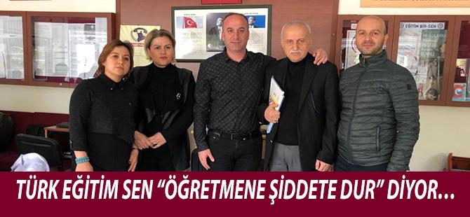 """TÜRK EĞİTİM SEN """"ÖĞRETMENE ŞİDDETE DUR"""" DİYOR…"""