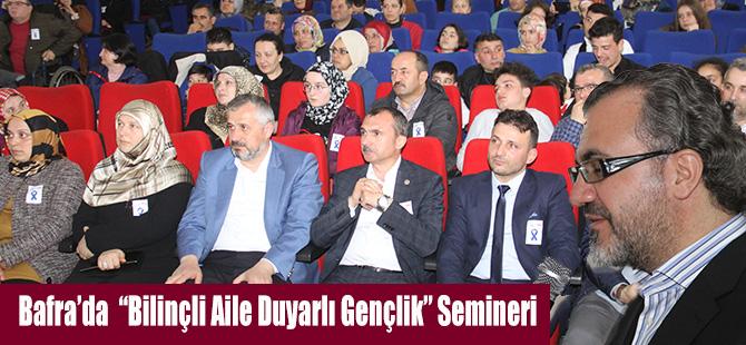 """Bafra'da  """"Bilinçli Aile Duyarlı Gençlik"""" Semineri"""