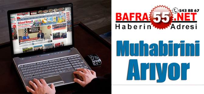 BAFRA55.NET MUHABİRİNİ ARIYOR...