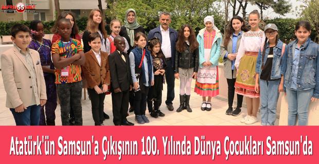Atatürk'ün Samsun'a Çıkışının 100. Yılında Dünya Çocukları Samsun'da