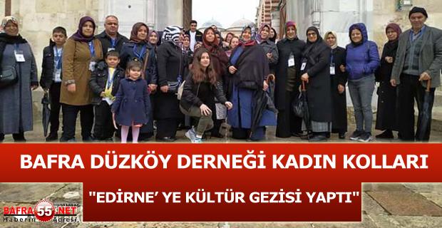 """BAFRA DÜZKÖY DERNEĞİ KADIN KOLLARI """"EDİRNE' YE KÜLTÜR GEZİSİ YAPTI"""""""