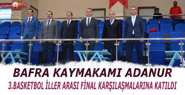 BAFRA  KAYMAKAMI ADANUR  33.BASKETBOL İLLER ARASI FİNAL KARŞILAŞMALARINA KATILDI