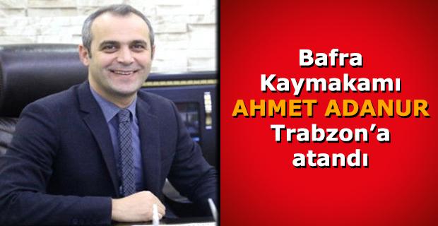 Bafra Kaymakamı Trabzon'a atandı