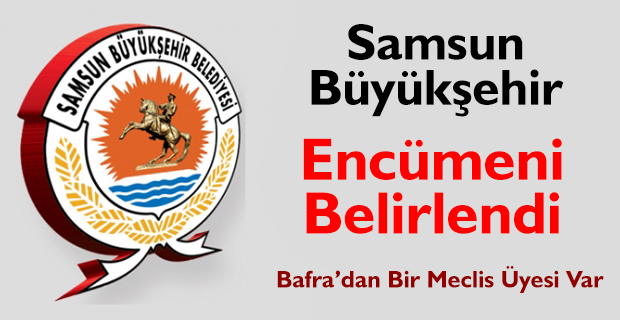 Samsun Büyükşehir Encümeni Belirlendi