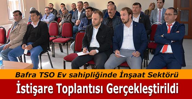 Bafra TSO Ev sahipliğinde İnşaat Sektörü İstişare Toplantısı Gerçekleştirildi