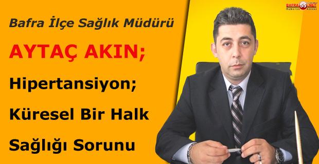 Bafra İlçe Sağlık Müdürü Akın; Hipertansiyon, Küresel Bir Halk Sağlığı Sorunu!