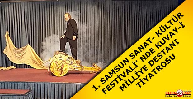 1. SAMSUN SANAT- KÜLTÜR FESTİVALİ' NDE KUVAY-İ MİLLİYE DESTANI TİYATROSU