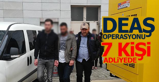 DEAŞ Operasyonu 7 Kişi Adliyeye sevk edildi