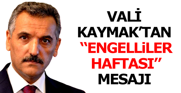 """Vali Kaymak'tan """"Engelliler Haftası"""" Mesajı"""