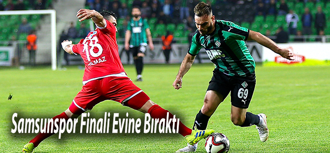 Samsunspor Finali Evine Bıraktı