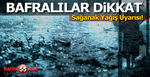 Bafra'da Sağanak Yağış Uyarısı!