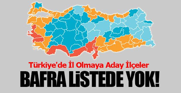 Türkiye'de İl Olmaya Aday İlçeler; Bafra Listede Yok