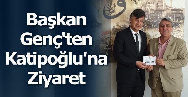 Başkan Genç'ten Katipoğlu'na Ziyaret