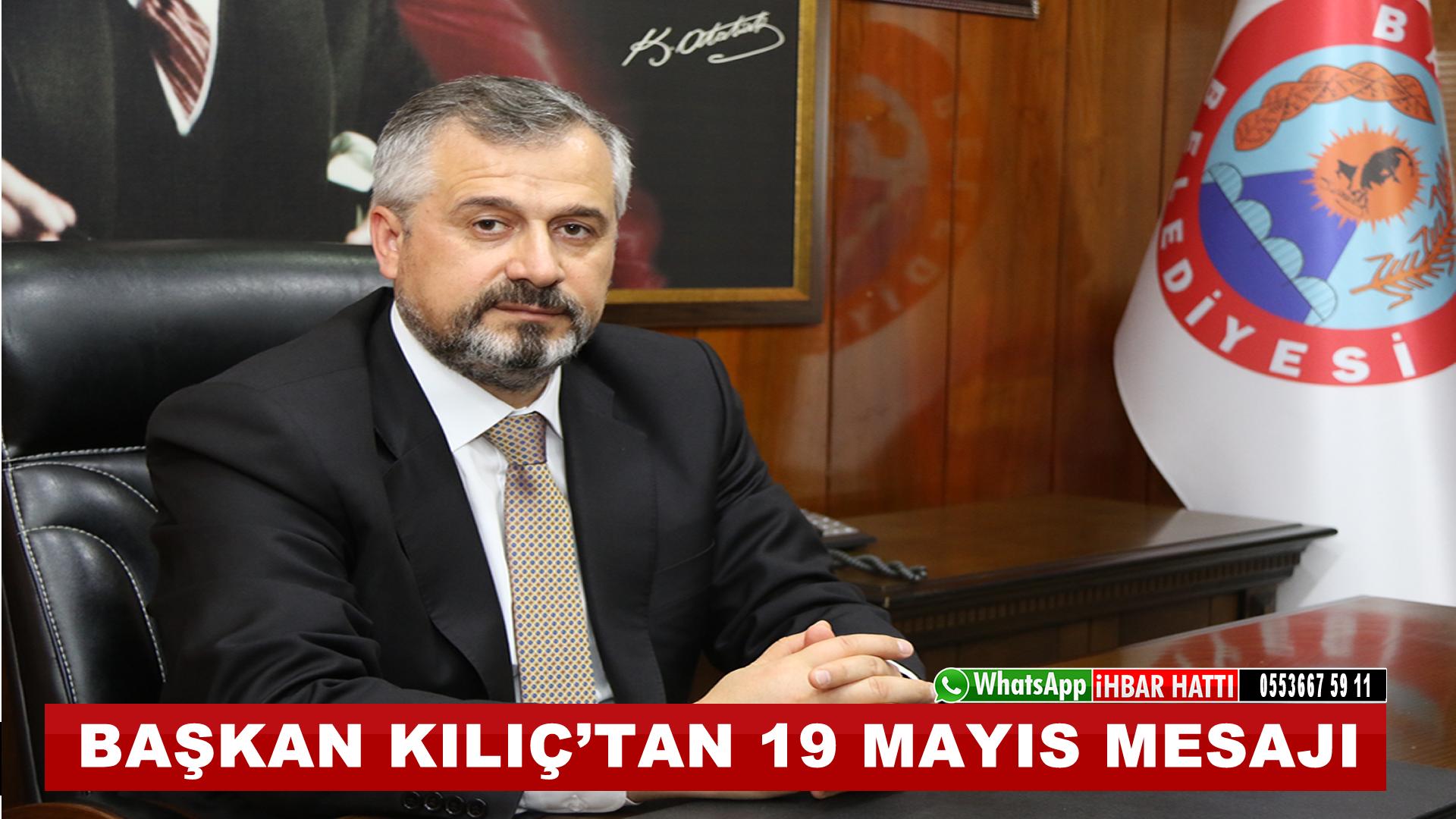 """Başkan Kılıç: """"19 Mayıs,Tarihimizin Dönüm Noktalarından Biridir"""""""