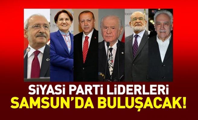 Siyasi parti liderleri Samsun'da buluşacak