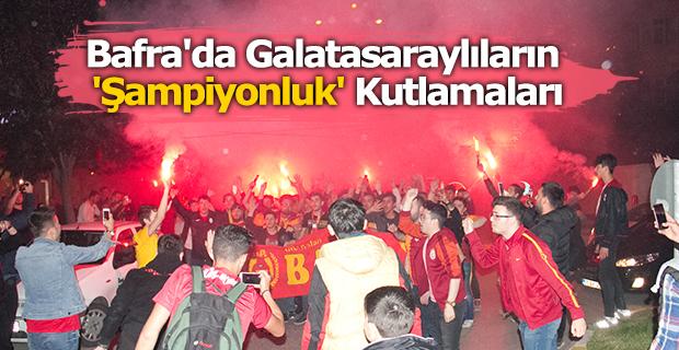 Bafra'da Galatasaraylıların 'Şampiyonluk' Kutlamaları