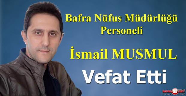 Bafra Nüfus Müdürlüğü Personeli İsmail Musmul Vefat Etti