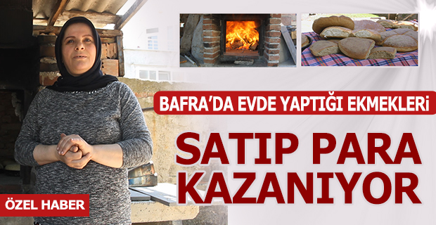 Bafra'da Evde yaptığı ekmekleri satıp, Para Kazanıyor