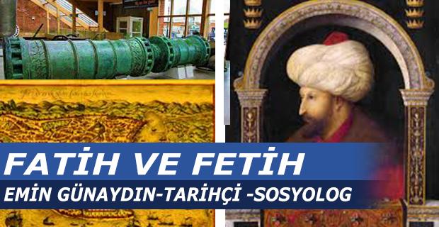 EMİN GÜNAYDIN'IN KALEMİNDEN FATİH ve FETİH
