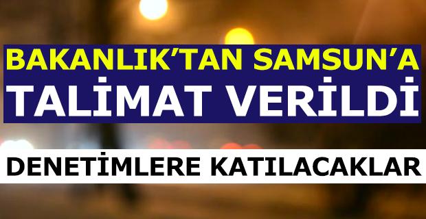 BAKANLIK'TAN SAMSUN'A TALİMAT VERİLDİ
