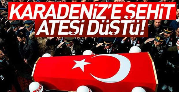KARADENİZ'E ŞEHİT ATEŞİ DÜŞTÜ