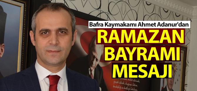Bafra Kaymakamı Ahmet Adanur'dan Ramazan Bayramı Mesajı